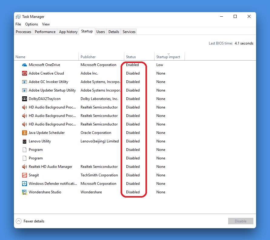 Task Manager > startup > disable unimportant services from status